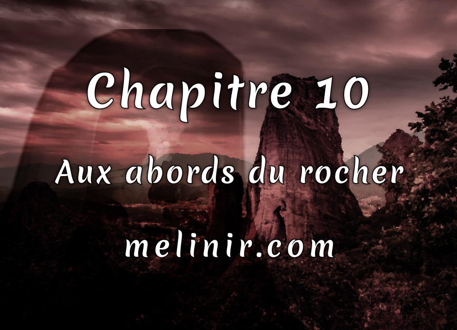 Melinir Tome 1 - Chapitre 10 - Aux abords du rocher