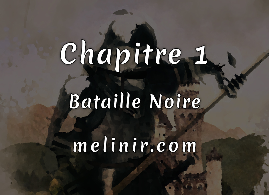 Melinir Tome 1 - Chapitre 1 - Bataille noire