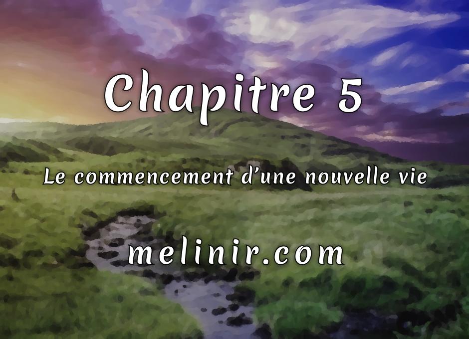 Melinir Tome 1 - Chapitre 5 - Le commencement d'une nouvelle vie