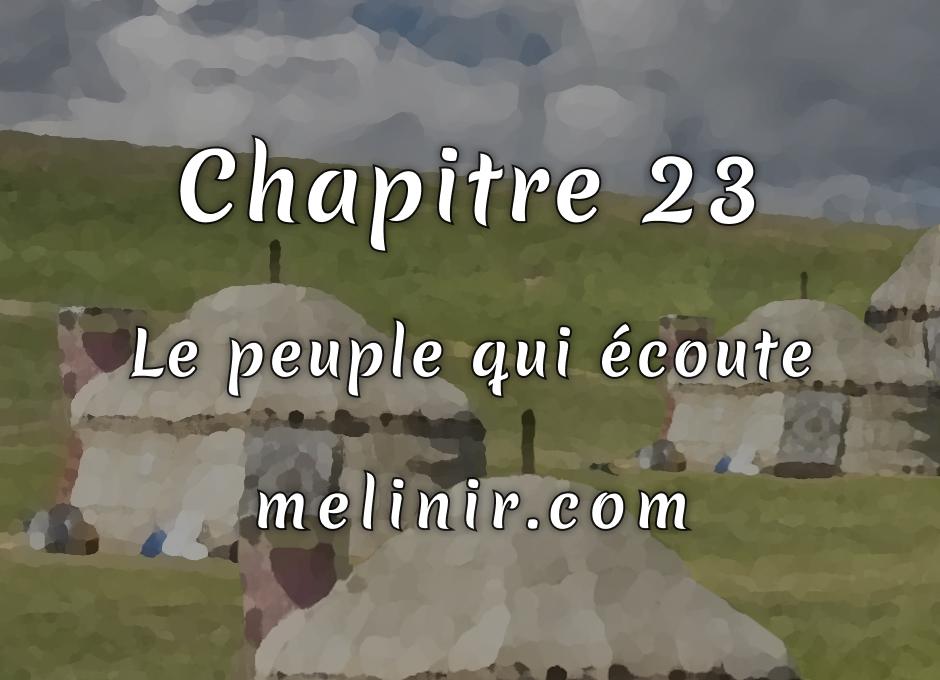 Melinir Tome 1 - Chapitre 23 - Le peuple qui écoute